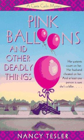 Pink Balloons and Other Deadly Things (Carrie Carlin Mystery) by Nancy Tesler