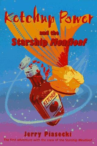 Ketchup Power and the Starship Meatloaf by Jerry Piasecki