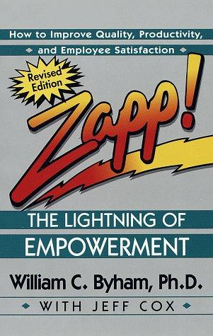 Zapp! The Lightning of Empowerment by William C. Byham, Jeff Cox