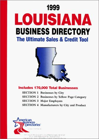 1999 Louisiana Business Directory by infoUSA Inc.