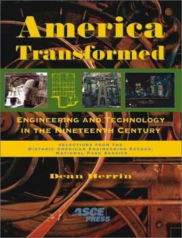 America Transformed: Engineering and Technology in the Nineteenth Century by Dean A. Herrin