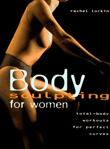 Body Sculpting for Women by Rachel Lorkin