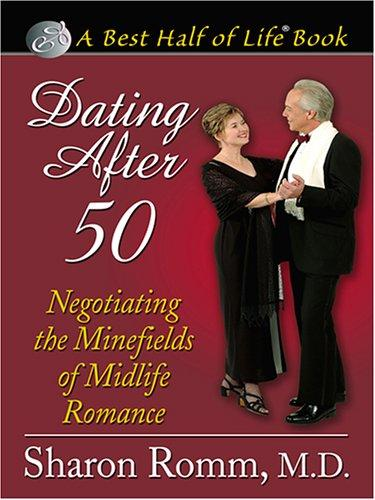 Dating After 50 by M. D. Sharon Romm