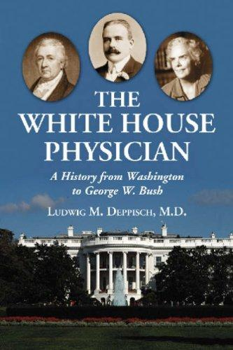 The White House Physician by Ludwig M., M.D. Deppisch