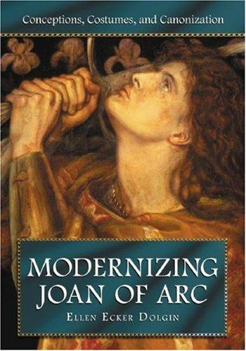 Modernizing Joan of Arc by Ellen Ecker Dolgin
