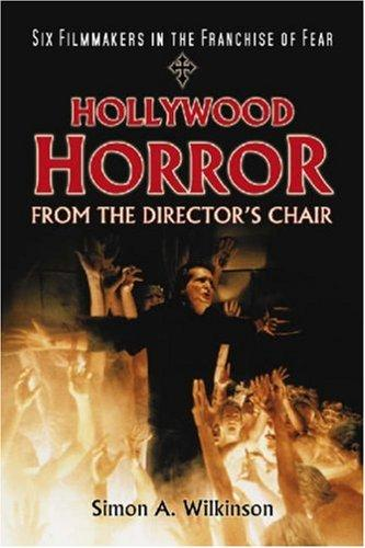 Hollywood Horror from the Director's Chair by Simon A. Wilkinson