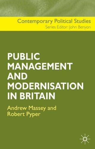 The Public Management and Modernisation in Britain (Contemporary Political Studies) by Robert Pyper