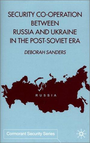 Security Co-Operation Between Russia and Ukraine in the Post-Soviet Era (Cormorant Security Series) by Deborah Sanders