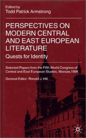Perspectives On Modern Central and East European Literature: Quests for Identity by Todd Patrick Armstrong