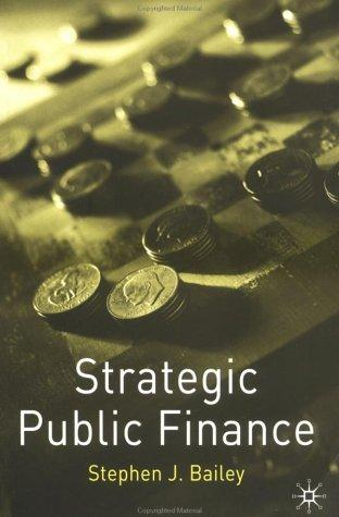 Strategic Public Finance by Stephen J. Bailey