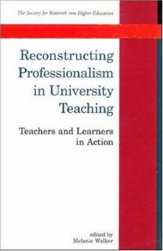 Reconstructing Professionalism in University Teaching by Melanie Walker