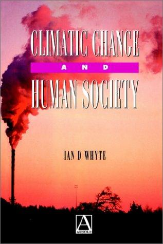 Climatic Change and Human Society by Ian D. Whyte
