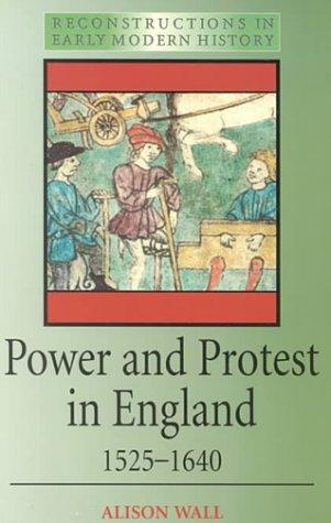 Power and protest in England, 1525-1640 by Alison D. Wall