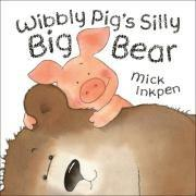 Wibbly Pig's Silly Big Bear (Wibbly Pig) by Mick Inkpen