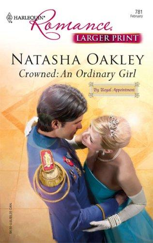 Crowned: An Ordinary Girl (Harlequin Romance: By Royal Appointment)