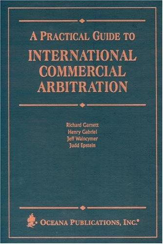 Practical Guide to International Commercial Arbitration by David Grunning