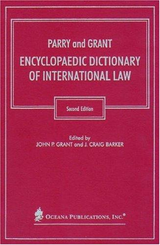 Parry and Grant Encyclopaedic Dictionary of International Law by John P. Grant