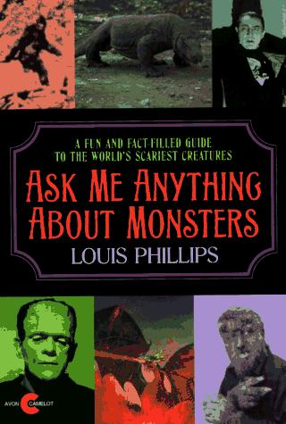 Ask me anything about monsters by Louis Phillips