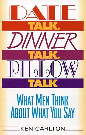 Date Talk, Dinner Talk, Pillow Talk by Kenneth Carlton