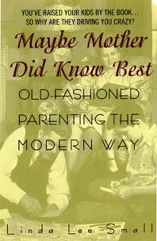 Maybe Mother Did Know Best: by Linda L. Small