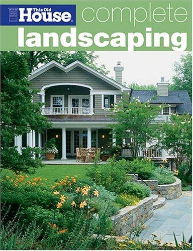 Complete Landscaping (This Old House Complete) by This Old House Magazine
