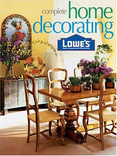 Lowes Complete Home Decorating (Lowe's Home Improvement) by Linda J. Selden