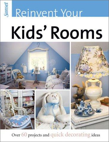 Sunset Reinvent Your Kids' Rooms by Christine E. Barnes