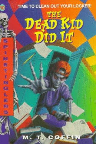 The Dead Kid Did It (Spinetinglers , No 10) by M. T. Coffin