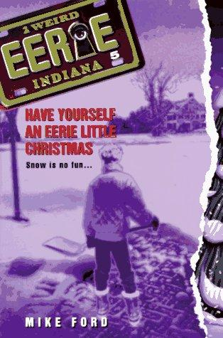 Have Yourself an Eerie Little Christmas (Eerie, Indiana) by Mike Ford