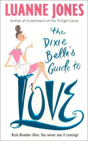 The Dixie Belle's Guide to Love by Luanne Jones