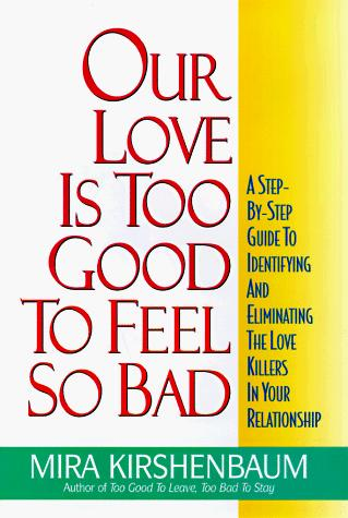 Our Love Is Too Good to Feel So Bad by Mira Kirshenbaum
