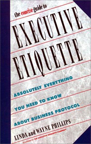 The concise guide to executive etiquette by Linda Phillips, Linda Phillips