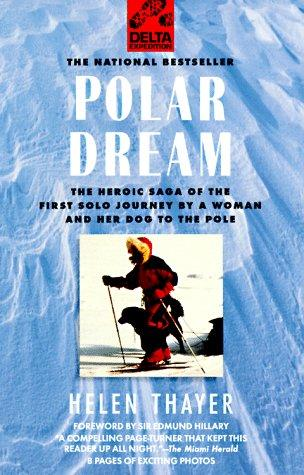 Polar Dream: The Heroic Saga of the First Solo Journey by a Woman and Her Dog to
